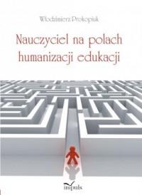 Nauczyciel na polach humanizacji - okładka książki