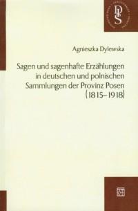 Sagen und sagenhafte Erzahlungen in deutschen und polnischen Sammlungen der Provinz Posen 1815-1918 - okładka książki
