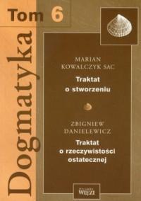 Dogmatyka. Tom 6. Traktat o stworzeniu. Traktat o rzeczywistości ostatecznej - okładka książki