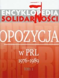 Encyklopedia Solidarności. Tom 1. Opozycja w PRL 1976-1989 - okładka książki