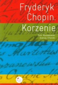 Fryderyk Chopin. Korzenie - okładka książki