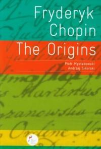 Fryderyk Chopin. The Origins - okładka książki