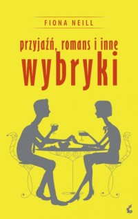 Przyjaźń, romans i inne wybryki - okładka książki