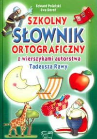 Szkolny słownik ortograficzny z wierszykami autorstwa Tadeusza Rawy - okładka książki