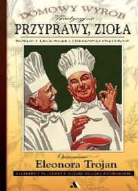 Tradycyjne przyprawy, zioła. Rośliny lecznicze i mieszanki przypraw - okładka książki