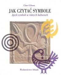 Jak czytać symbole. Język symboli w różnych kulturach - okładka książki