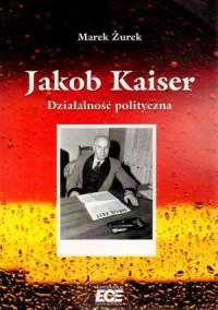 Jakob Kaiser. Działalność polityczna - okładka książki