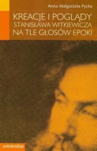 Kreacje i poglądy Stanisława Witkiewicza na tle głosów epoki - okładka książki