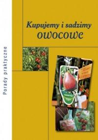 Kupujemy i sadzimy owocowe - okładka książki