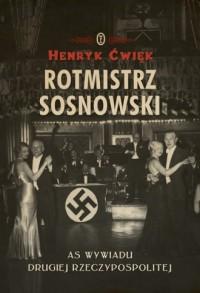 Rotmistrz Sosnowski. As wywiadu Drugiej Rzeczpospolitej - okładka książki
