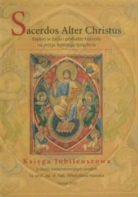 Sacerdos Alter Christus. Kapłan w życiu i posłudze Kościoła na progu trzeciego tysiąclecia - okładka książki