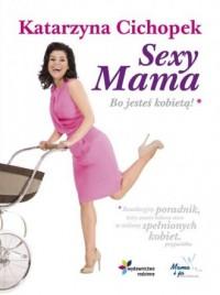 Sexy Mama. Bo jesteś kobietą - okładka książki