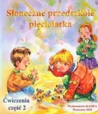 Słoneczne przedszkole pięciolatka. Ćwiczenia cz. 2 - okładka podręcznika