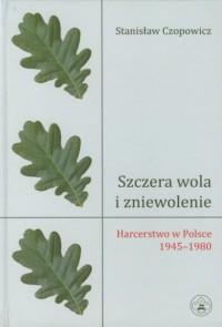 Szczera wola i zniewolenie. Harcerstwo w Polsce 1945-1980 - okładka książki