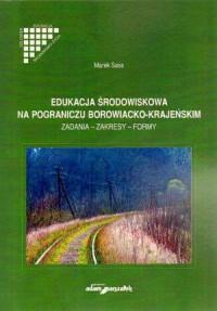 Edukacja środowiskowa na pograniczu borowiacko-krajeńskim. Zadania - zakresy - formy - okładka książki