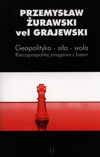 Geopolityka-siła-wola. Rzeczypospolitej - okładka książki