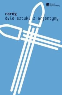 Raróg. Dwie sztuki z Argentyny. Seria: Dramat współczesny - okładka książki