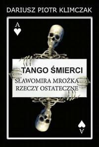 Tango śmierci. Sławomira Mrożka rzeczy ostateczne - okładka książki