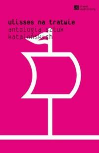 Ulisses na tratwie. Antologia sztuk katalońskich. Seria: Dramat współczesny - okładka książki