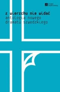 Z wierzchu nie widać. Antologia nowego dramatu szwedzkiego. Seria: Dramat współczesny - okładka książki