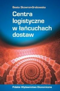Centra logistyczne w łańcuchach dostaw - okładka książki