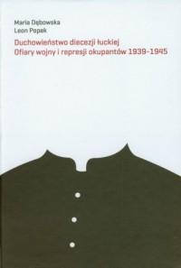 Duchowieństwo diecezji łuckiej. Ofiary wojny i represji okupantów 1939-1945 - okładka książki