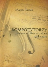Kompozytorzy Lublina i Lubelszczyzny 1918-2010 - okładka książki