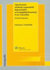 Ograniczenia swobody wypowiedzi dopuszczalne w Europejskiej Konwencji Praw Człowieka - okładka książki