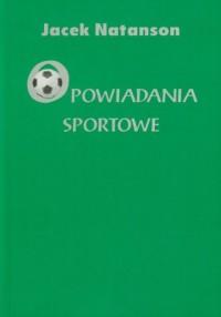 Opowiadania sportowe - okładka książki