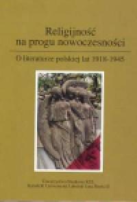 Religijność na progu nowoczesności. O literaturze polskiej lat 1918-1945 - okładka książki