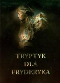 Tryptyk dla Fryderyka - okładka książki