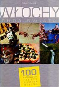 Włochy. Cuda Świata. 100 kultowych rzeczy zjawisk miejsc - okładka książki