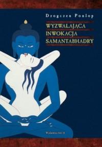 Wyzwalająca inwokacja Samantabhadry - okładka książki