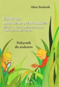 Edukacja społeczno-przyrodnicza dzieci w wieku przedszkolnym i młodszym szkolnym - okładka podręcznika