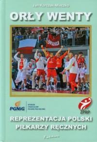 Orły Wenty. Reprezentacja Polski piłkarzy ręcznych - okładka książki