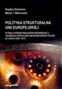 Polityka strukturalna Unii Europejskiej stymulatorem procesów modernizacji i rozwoju społeczno-ekonomicznego Polski w latach 2007-2015 - okładka książki
