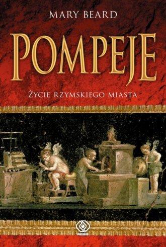 Pompeje. Życie rzymskiego miasta - okładka książki