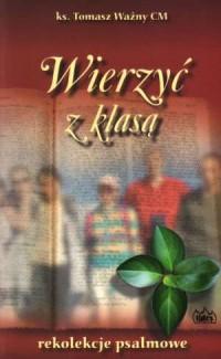 Wierzyć z klasą. Rekolekcje psalmowe - okładka książki