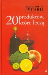 20 produktów, które leczą - Marie-Amelie Picard - okładka książki