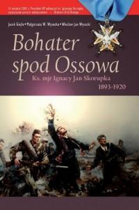 Bohater spod Ossowa. Ks. mjr Ignacy Skorupka (1893-1920) - okładka książki
