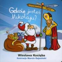 Gdzie jesteś, Mikołaju? - Wiesława Kucięba - okładka książki