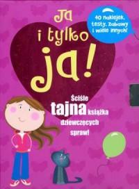 Ja i tylko ja. Ściśle tajna książka dziewczęcych spraw! - okładka książki