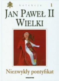 Jan Paweł II Wielki. Tom 1. Niezwykły pontyfikat - okładka książki