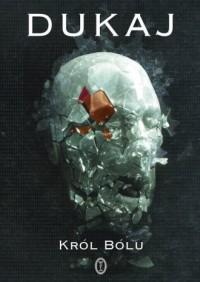 Król bólu - Jacek Dukaj - okładka książki