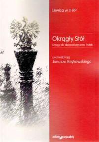 Lewica w III RP. Okrągły Stół. Droga do demokratycznej Polski - okładka książki