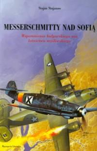 Messerschmitty nad Sofią. Wspomnienia bułgarskiego asa lotnictwa myśliwskiego - okładka książki
