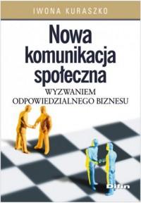 Nowa komunikacja społeczna wyzwaniem odpowiedzialnego biznesu - okładka książki