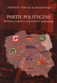 Partie polityczne. Struktury krajowe i województwa podlaskiego - okładka książki