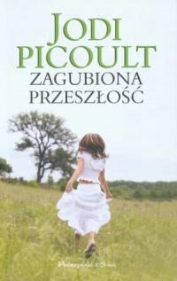 Zagubiona przeszłość - Jodi Picoult - okładka książki