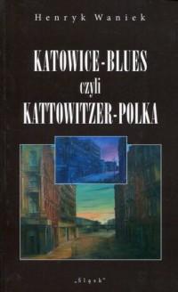 Katowice-blues czyli Kattowitzer-polka - okładka książki